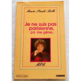 Je ne suis pas parisienne, ça me gêne... - Marie Paule Belle