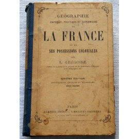 Géographie physique, politique et économique de la France - L. Grégoire - Garnier Frères, 1883