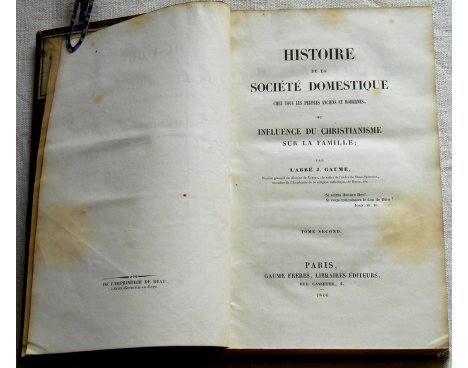 Histoire de la Société Domestique chez tous les Peuples anciens et modernes par l'Abbé J. Gaume