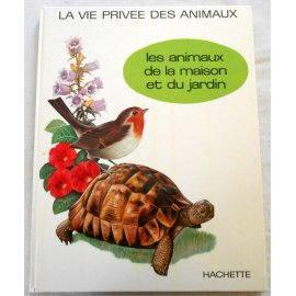 La vie privée des animaux - Les animaux de la maison et du jardin