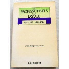 Les professionnels du disque - A. Hennion - Metailié, 1981