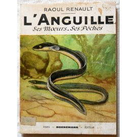 L'Anguille, ses mœurs, ses pêches - R. Renault - Bornemann, 1967