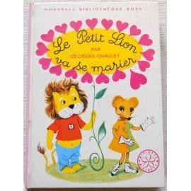 Le petit lion va se marier - G. Chaulet - Bibliothèque rose, Hachette 1970