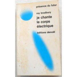 Je chante le corps électrique - R. Bradbury - Denoël, 1971