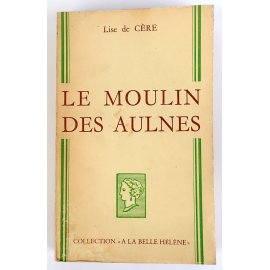 Le Moulin des Aulnes - Lise de Cère - Coll. A la Belle Hélène, 1966