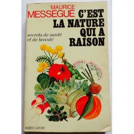 C'est la nature qui a raison - M. Mességué - Robert Laffont, 1972