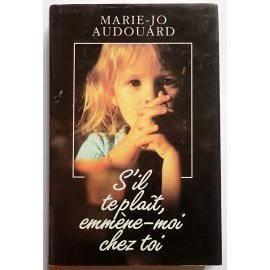 S'il te plaît, emmène-moi chez toi - M.-J. Audouard- France Loisirs, 1992