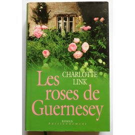 Les roses de Guernesey - Charlotte link - France Loisirs, 2005