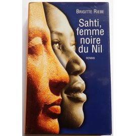 Sahti, femme noire du Nil - Brigitte Riebe - France Loisirs, 2005