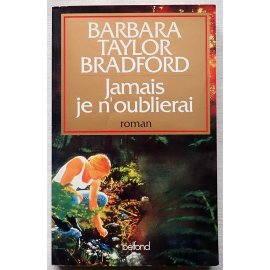 Jamais je n'oublierai - B. Taylor Bradford - Belfond, 1992