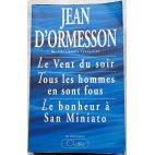 Le vent du soir - Tous les hommes en sont fous - Le bonheur à San Miniato, romans de Jean d'Ormesson